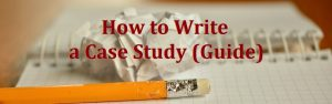 How to Write a Case Study (Guide)