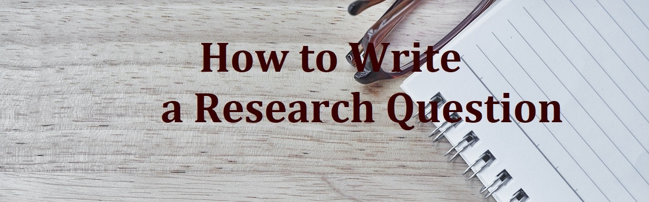 How to Write a Research Question