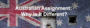 Australian Assignment- Why Is It Different?
